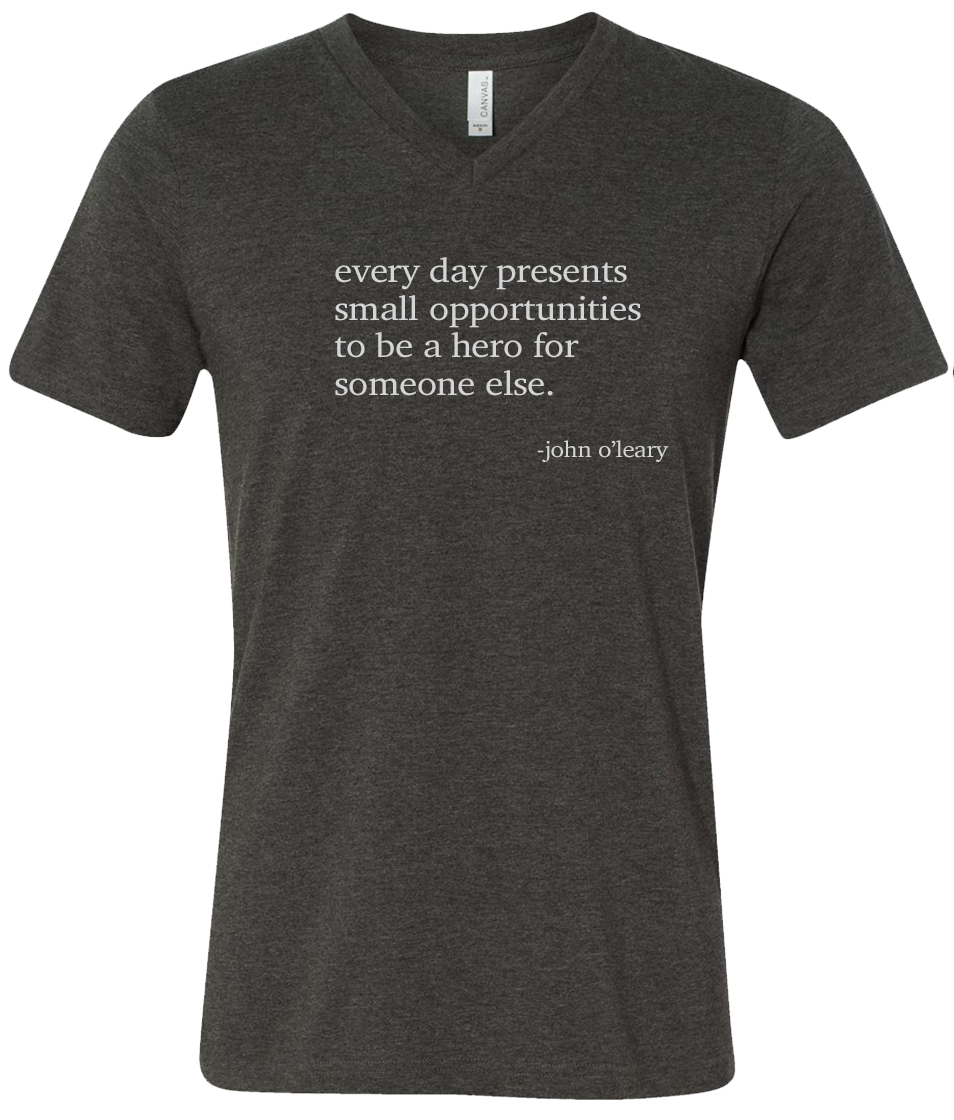 """every day presents small opportunities to be a hero for someone else."" T-Shirt"
