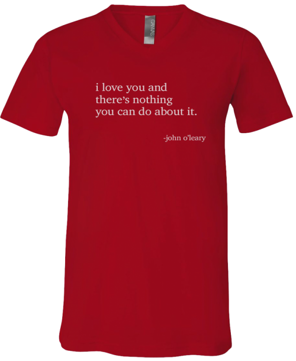 """I love you and there's nothing you can do about it."" T-Shirt"