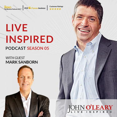 Mark Sanborn and John O'Leary Live Inspired Podcast