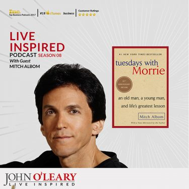 Mitch Albom author of Tuesdays with Morrie talks with John O'Leary on the Live Inspired Podcast.