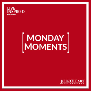Live Inspired Podcast: Monday Moments