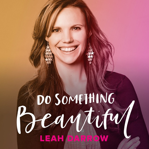 Leah Darrow Do Something Beautiful Podcast John O'Leary IN AWE Book