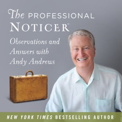 The Professional Noticer Andy Andrews Podcast John O'Leary IN AWE Book