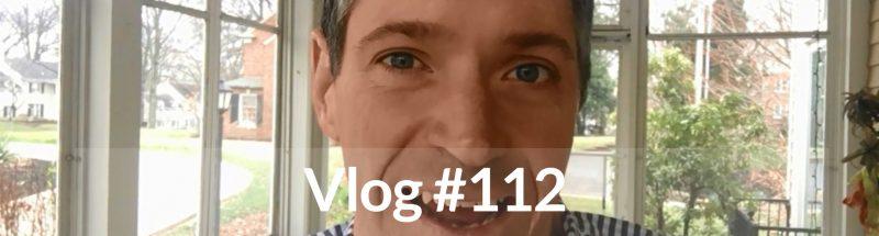 Vlog #112